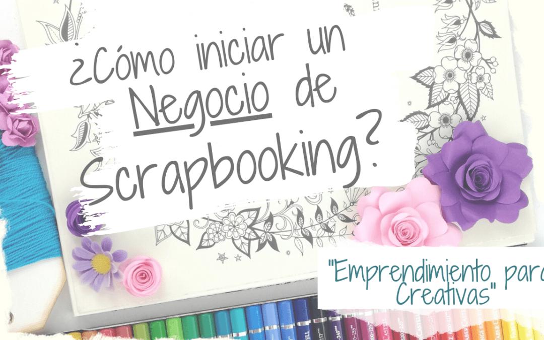Emprendimiento para Creativas: ¿Cómo iniciar un negocio de Scrapbooking?