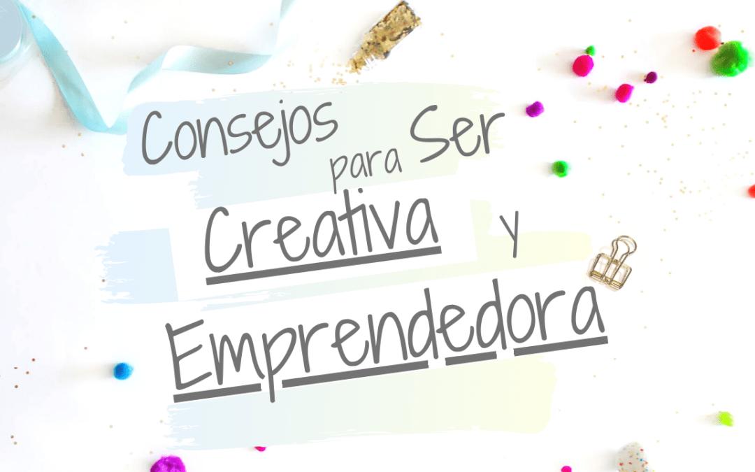 Consejos para ser Creativa y Emprendedora | Emprendimiento desde casa