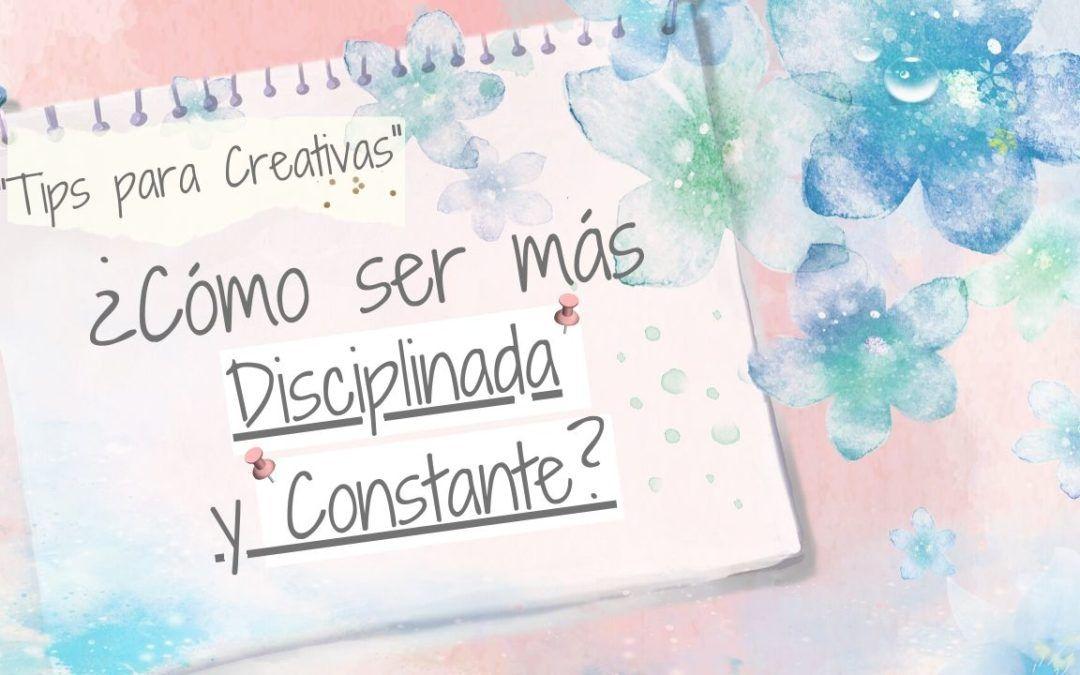 Tips para Creativas: ¿Cómo ser más Disciplinada y Constante?