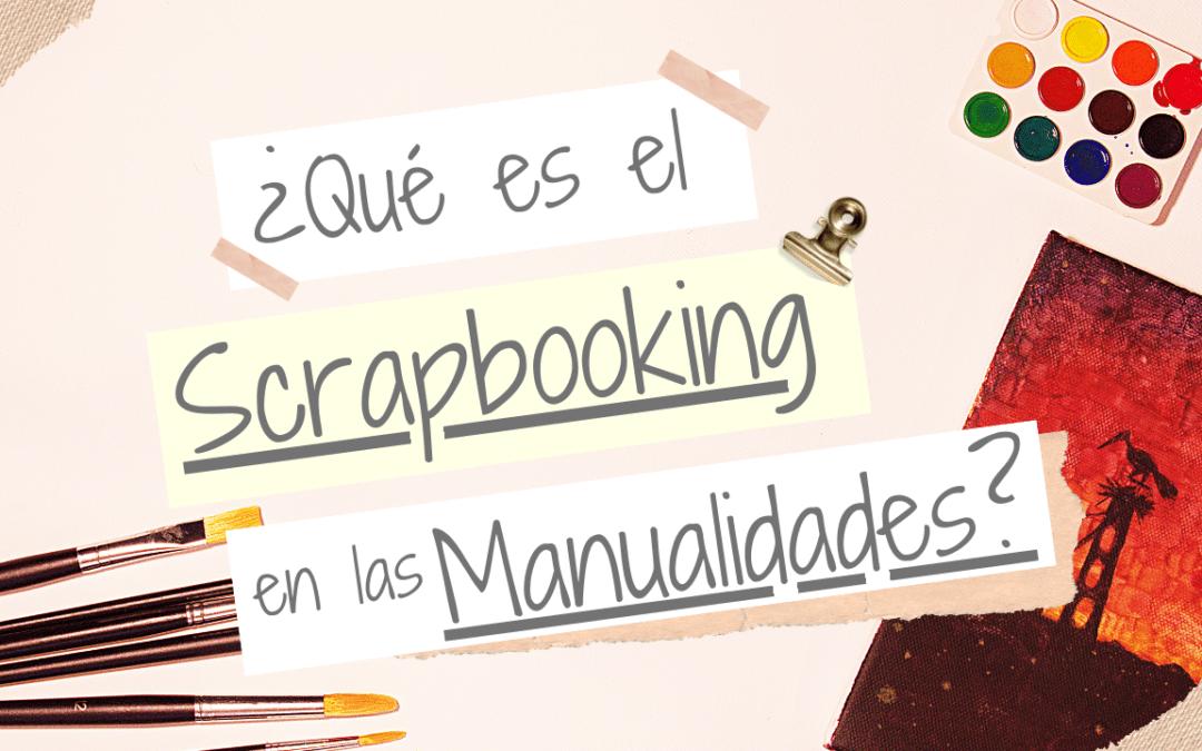 ¿Qué es el Scrapbooking en las manualidades?