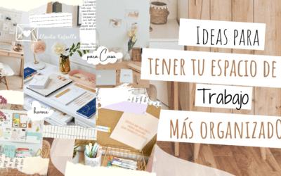 Ideas para Tener tu espacio de trabajo más organizado